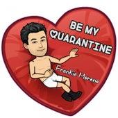Be My Quarantine von Frankie Moreno