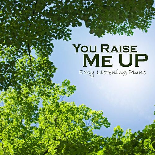 You Raise Me Up - Easy Listening Piano by Easy Listening Piano