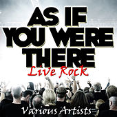 As If You Were There - Live Rock by Various Artists