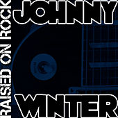 Raised On Rock by Johnny Winter