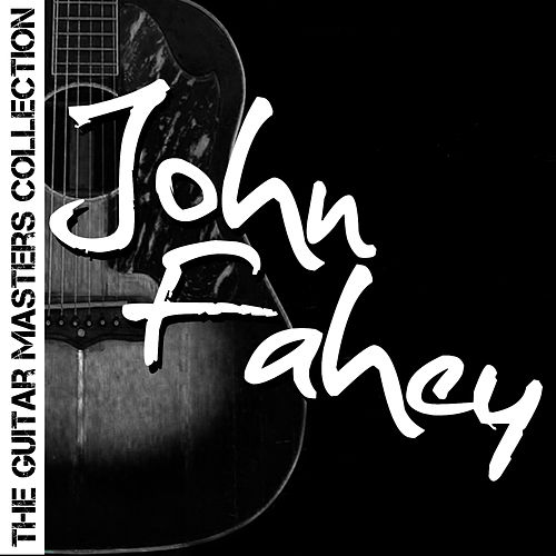 The Guitar Masters Collection: John Fahey by John Fahey