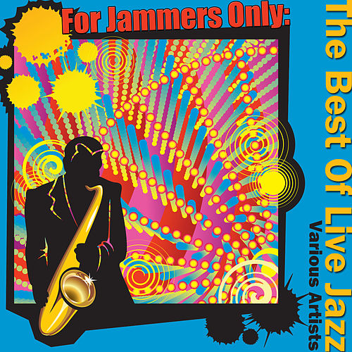 For Jammers Only: The Best Of Live Jazz by Various Artists