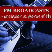 FM Broadcasts Foreigner & Aerosmith by Foreigner