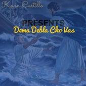 DEMA DEBLA CHO VAS by Kevin Castillo