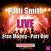 Free Money Part One (Live) by Patti Smith