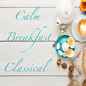 Calm Breakfast Classical by Various Artists