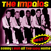 Sorry (I Ran All The Way Home) - Best Of by The Impalas