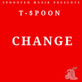 Change by T-$Poon