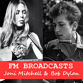 FM Broadcasts Joni Mitchell & Bob Dylan by Bob Dylan