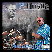 So Awesome by P-Hustle