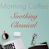 Morning Coffee Soothing Classical de Various Artists