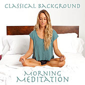 Classical Background Morning Meditation by Various Artists