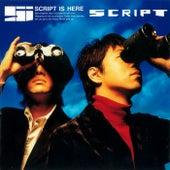 Script Is Here by Script