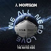 We All Need Love (feat. The Hayes Kids) by Jmorgan