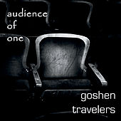 Audience of One by Goshen Travelers