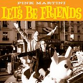 Let's Be Friends de Pink Martini