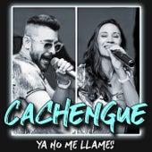 Ya no me llames de El Cachengue
