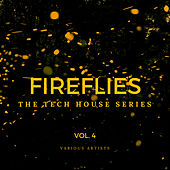 Fireflies (The Tech House Series), Vol. 4 by Various Artists