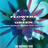 Flowers & Green: New Songs From the Heart by The Brothers Four