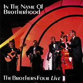 In the Name of Brotherhood: The Brothers Four Live van The Brothers Four
