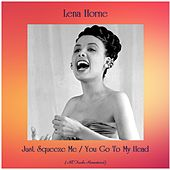 Just Squeeze Me / You Go To My Head (All Tracks Remastered) de Lena Horne