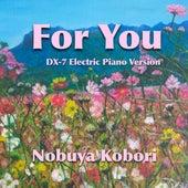 For You (Dx-7 Electric Piano Version) by Nobuya  Kobori