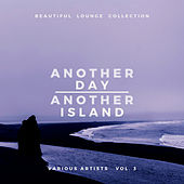 Another Day, Another Island (Beautiful Lounge Collection), Vol. 3 von Various Artists