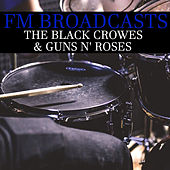 FM Broadcasts The Black Crowes & Guns n' Roses by The Black Crowes
