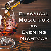 Classical Music for an Evening Nightcap by Various Artists