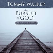 The Pursuit Of God: Songs For A Longing Soul by Tommy Walker