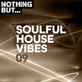 Nothing But... Soulful House Vibes, Vol. 09 by Various Artists