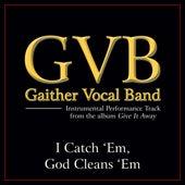 I Catch 'Em God Cleans 'Em Performance Tracks by Gaither Vocal Band