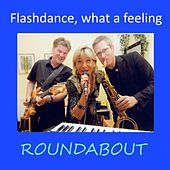 Flashdance, What a Feeling de Roundabout