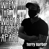 When the World Falls Apart by Terry Barber