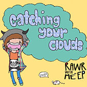 Rawr With Me - EP by CatchingYourClouds