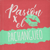 Pasión por el Pachangueo by Various Artists