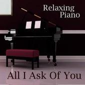 All I Ask of You - Piano Instrumental - Popular Piano Music - Relaxing Piano - Solo Piano Songs by Relaxing Piano