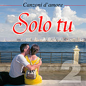 Canzoni d'amore - Vol. 2 - Solo tu de Various Artists