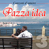 Canzoni d'amore - Vol. 3 - Pazza idea von Various Artists