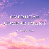 Overhead Compartment by Jane Deaux