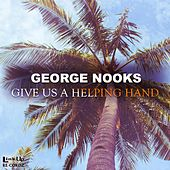 Give Us a Helping Hand de George Nooks