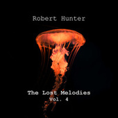 The Lost Melodies, Vol. 4 by Robert Hunter