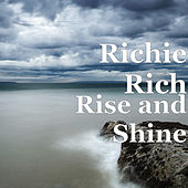 Rise and Shine by Richie Rich