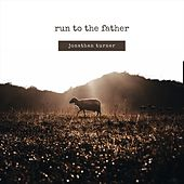 Run to the Father de Jonathan Turner