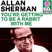 You're Getting to Be a Rabbit Wit (Remastered) - Single by Allan Sherman