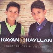Encontro Com o Milagre de Kayan e Kayllan