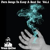 Porn Songs to Keep a Beat To: Vol I by Wreck Ignition