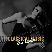 Classical Music: The Violin von Various Artists