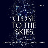 Close To The Skies (Lounge & Chill Out Electronic Tunes), Vol. 4 von Various Artists