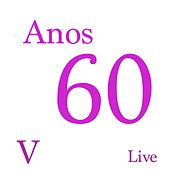 Anos 60 V (Live) de Various Artists